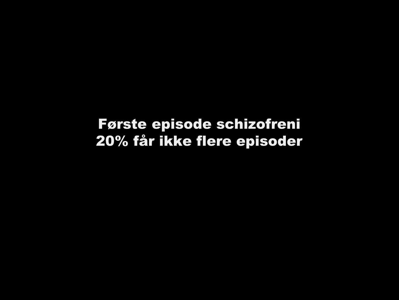 Første episode schizofreni 20% får ikke flere episoder