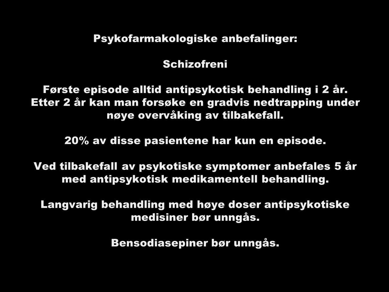 Psykofarmakologiske anbefalinger: Schizofreni Første episode alltid antipsykotisk behandling i 2 år.