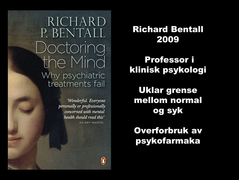 Richard Bentall 2009 Professor i klinisk psykologi Uklar grense mellom normal og syk Overforbruk av psykofarmaka