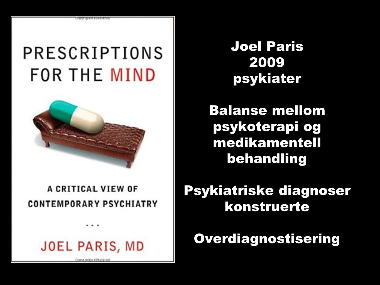 Joel Paris 2009 psykiater Balanse mellom psykoterapi og medikamentell behandling Psykiatriske diagnoser konstruerte Overdiagnostisering