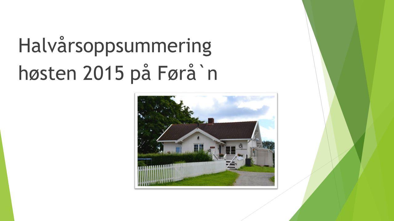 Halvårsoppsummering høsten 2015 på Førå`n