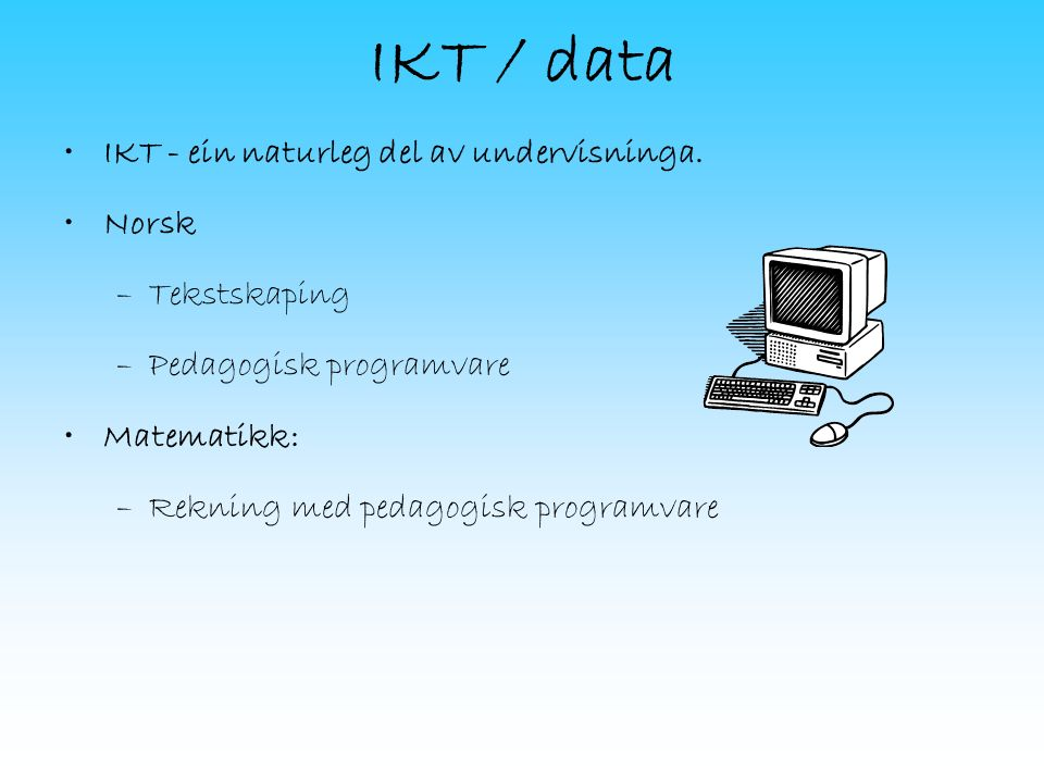 IKT / data IKT - ein naturleg del av undervisninga.