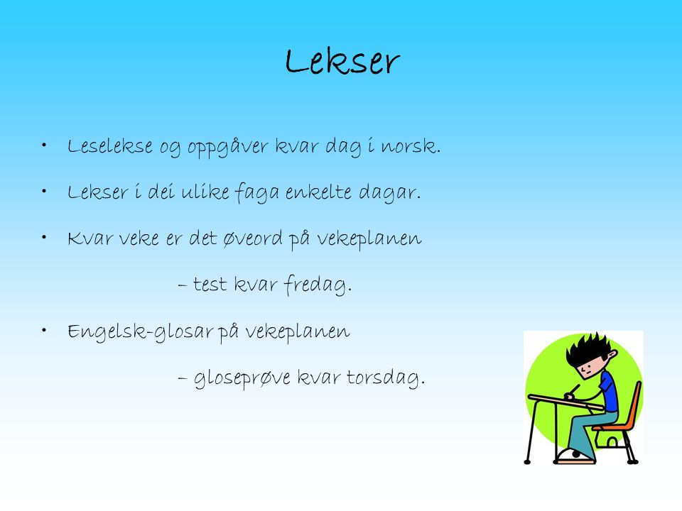 Lekser Leselekse og oppgåver kvar dag i norsk. Lekser i dei ulike faga enkelte dagar.