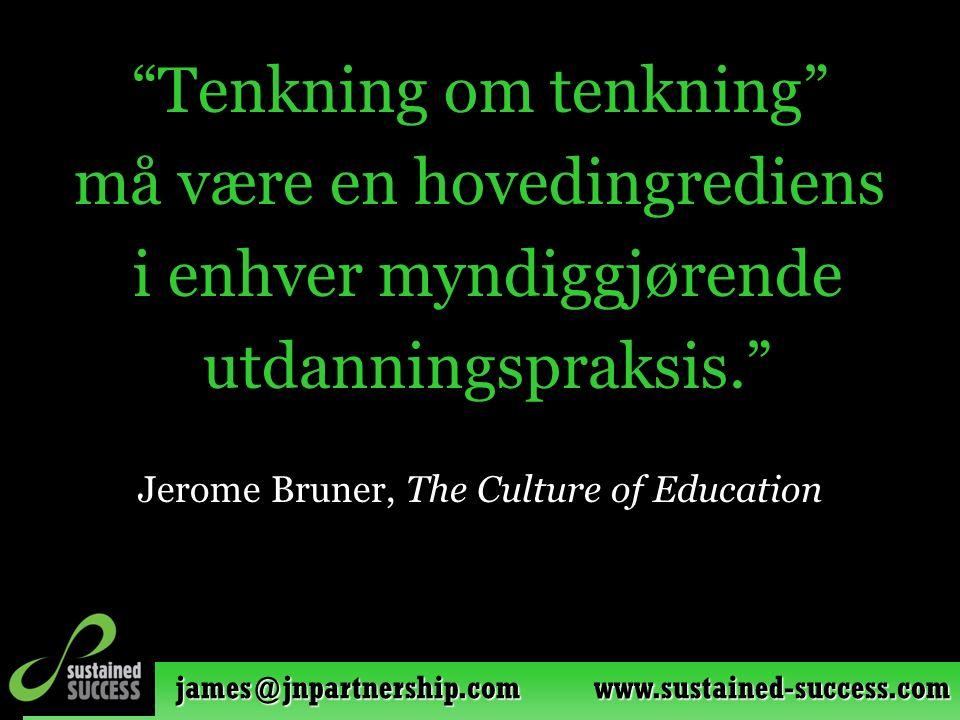 """james@jnpartnership.com www.sustained-success.com """"Tenkning om tenkning"""" må være en hovedingrediens i enhver myndiggjørende utdanningspraksis."""" Jerome"""