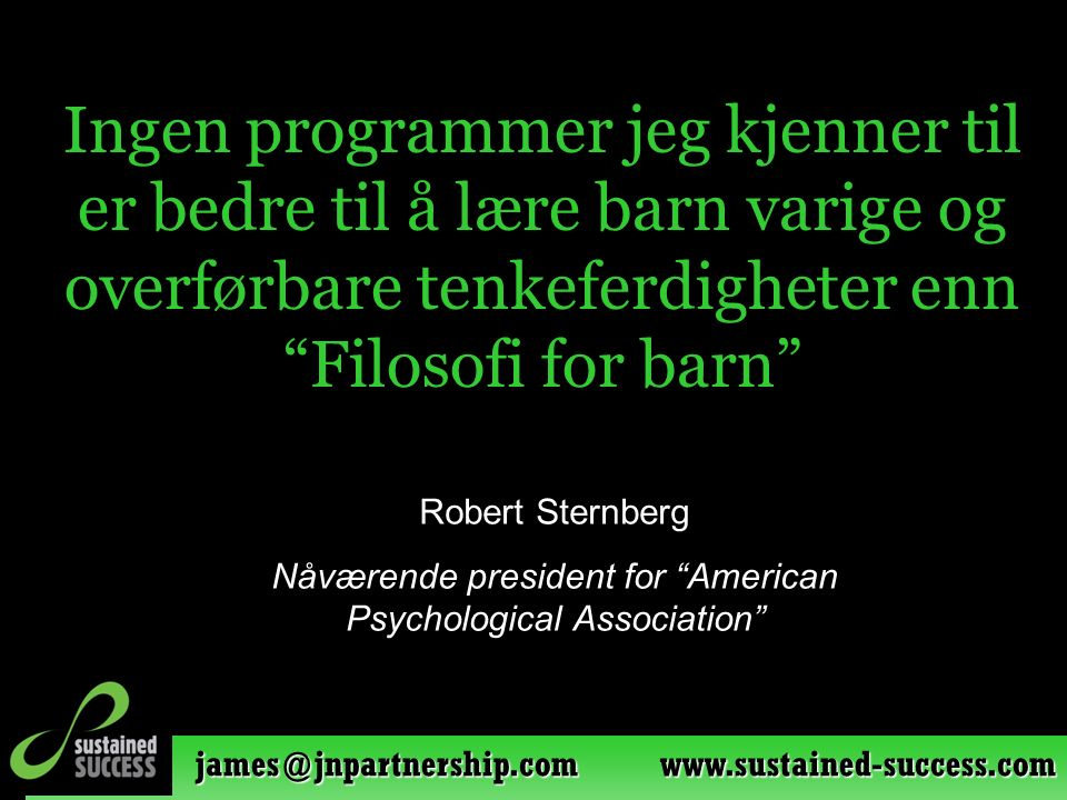"james@jnpartnership.com www.sustained-success.com Robert Sternberg Nåværende president for ""American Psychological Association"" Ingen programmer jeg k"