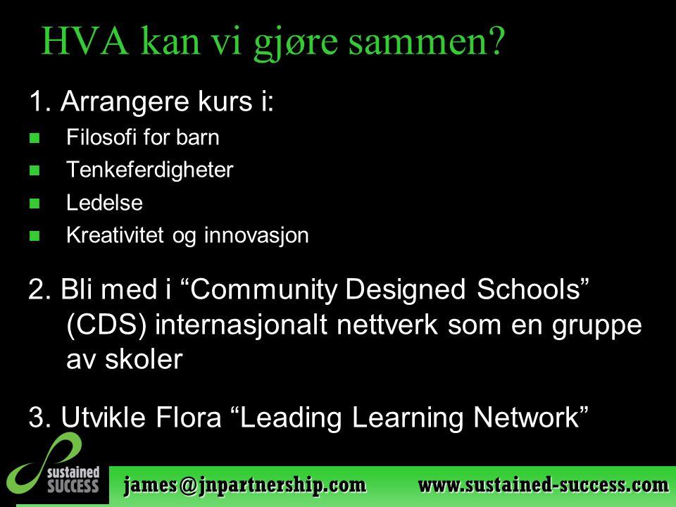 james@jnpartnership.com www.sustained-success.com HVA kan vi gjøre sammen? 1. Arrangere kurs i: Filosofi for barn Tenkeferdigheter Ledelse Kreativitet