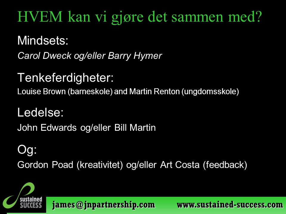 james@jnpartnership.com www.sustained-success.com HVEM kan vi gjøre det sammen med.