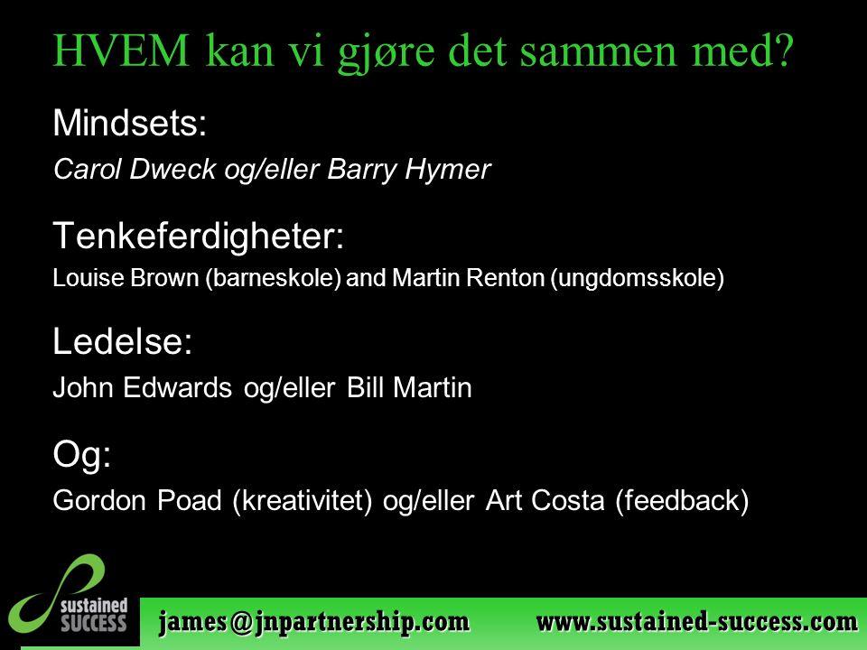 james@jnpartnership.com www.sustained-success.com HVEM kan vi gjøre det sammen med? Mindsets: Carol Dweck og/eller Barry Hymer Tenkeferdigheter: Louis