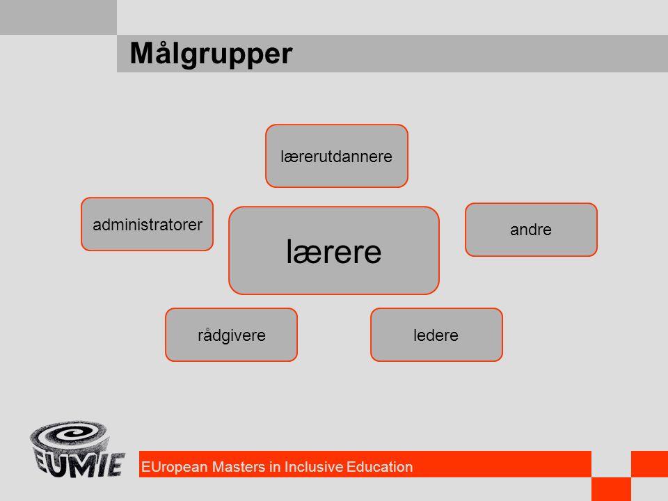 EUropean Masters in Inclusive Education Målgrupper lærere ledererådgivere administratorer lærerutdannere andre
