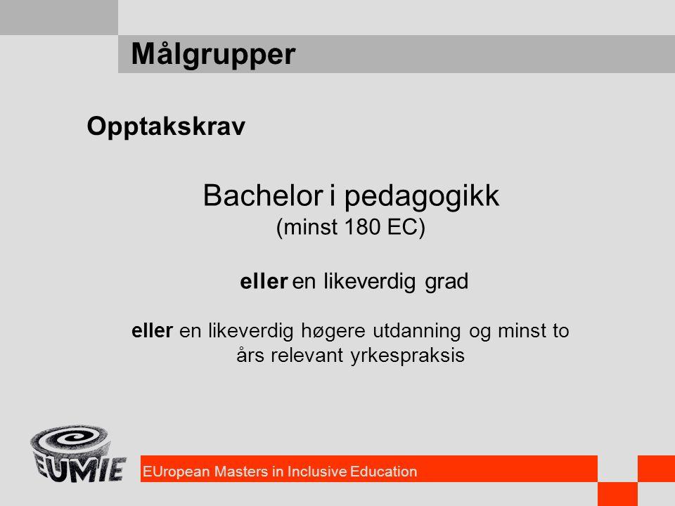 EUropean Masters in Inclusive Education Målgrupper Opptakskrav Bachelor i pedagogikk (minst 180 EC) eller en likeverdig grad eller en likeverdig høger