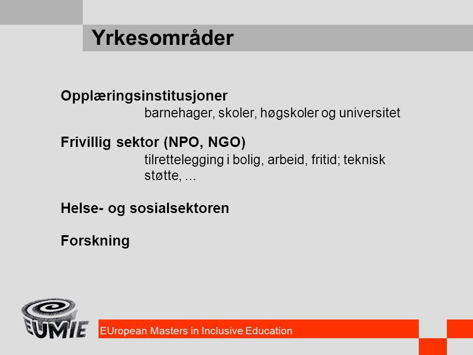 EUropean Masters in Inclusive Education Yrkesområder Opplæringsinstitusjoner barnehager, skoler, høgskoler og universitet Frivillig sektor (NPO, NGO)