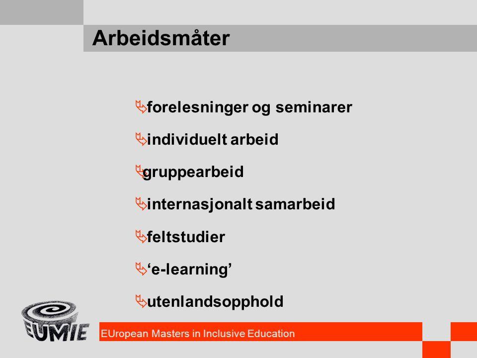 EUropean Masters in Inclusive Education Arbeidsmåter  forelesninger og seminarer  individuelt arbeid  gruppearbeid  internasjonalt samarbeid  fel