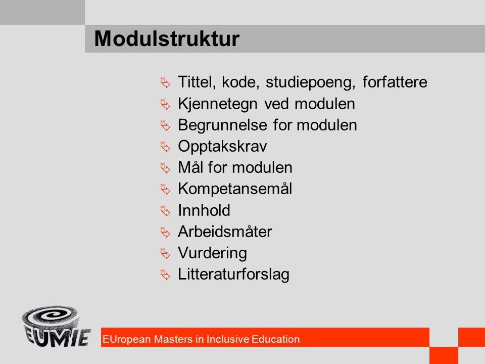 EUropean Masters in Inclusive Education Modulstruktur  Tittel, kode, studiepoeng, forfattere  Kjennetegn ved modulen  Begrunnelse for modulen  Opp