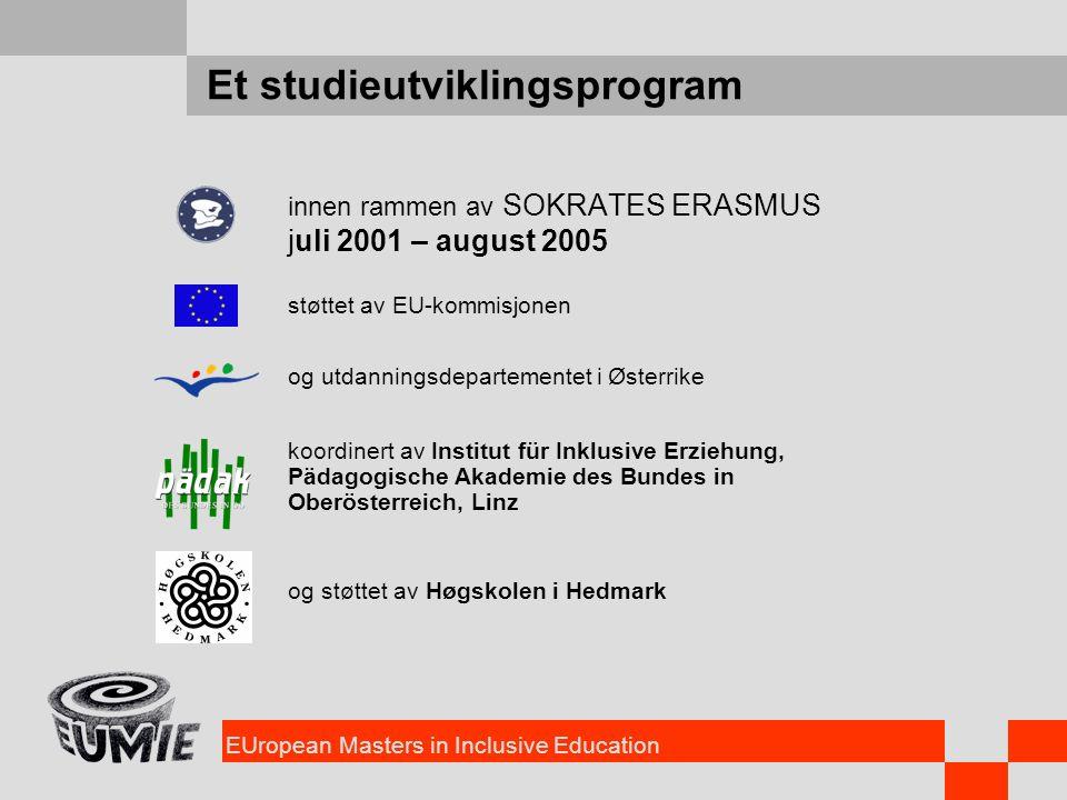 EUropean Masters in Inclusive Education Et studieutviklingsprogram innen rammen av SOKRATES ERASMUS juli 2001 – august 2005 støttet av EU-kommisjonen