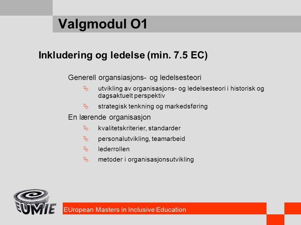 EUropean Masters in Inclusive Education Valgmodul O1 Inkludering og ledelse (min. 7.5 EC) Generell organsiasjons- og ledelsesteori  utvikling av orga