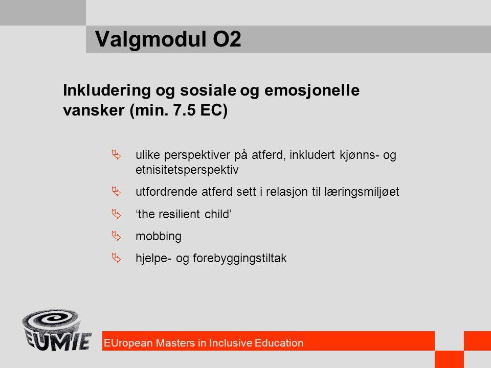 EUropean Masters in Inclusive Education Valgmodul O2 Inkludering og sosiale og emosjonelle vansker (min. 7.5 EC)  ulike perspektiver på atferd, inklu