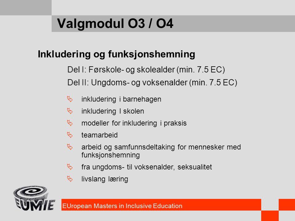 EUropean Masters in Inclusive Education Valgmodul O3 / O4 Inkludering og funksjonshemning Del I: Førskole- og skolealder (min. 7.5 EC) Del II: Ungdoms