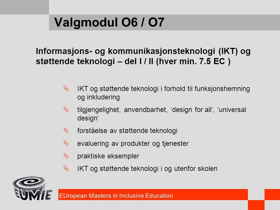 EUropean Masters in Inclusive Education Valgmodul O6 / O7 Informasjons- og kommunikasjonsteknologi (IKT) og støttende teknologi – del I / II (hver min