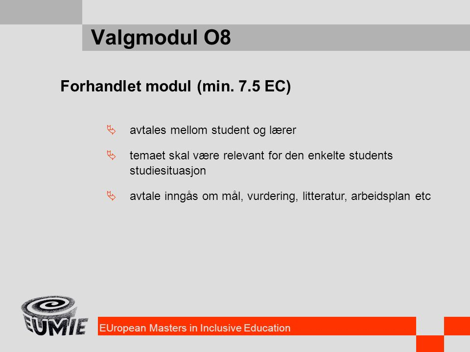 EUropean Masters in Inclusive Education Valgmodul O8 Forhandlet modul (min. 7.5 EC)  avtales mellom student og lærer  temaet skal være relevant for