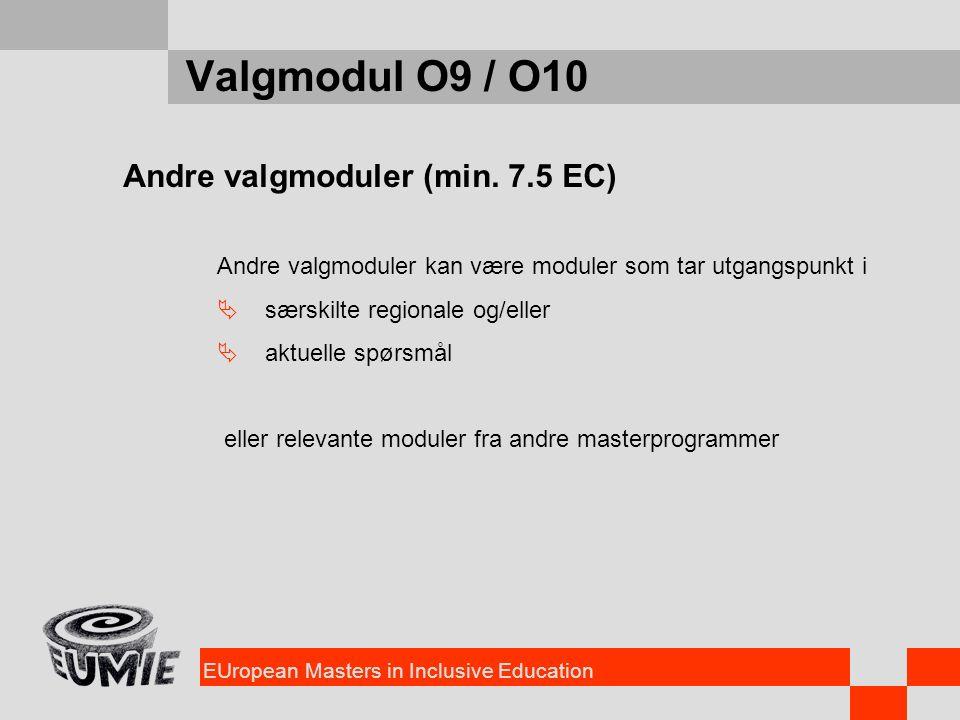 EUropean Masters in Inclusive Education Valgmodul O9 / O10 Andre valgmoduler (min. 7.5 EC) Andre valgmoduler kan være moduler som tar utgangspunkt i 