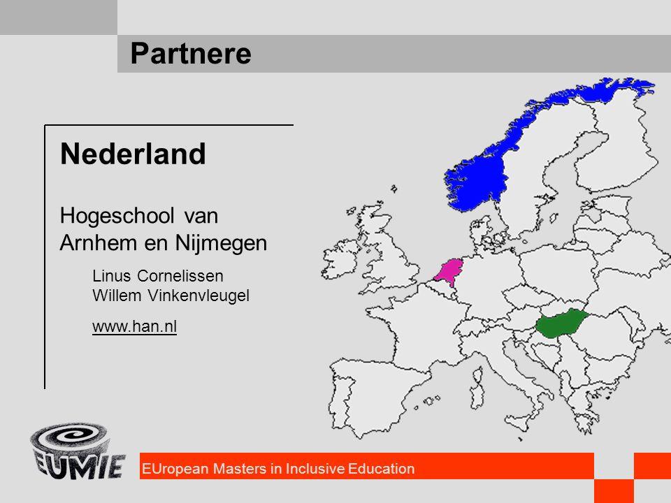 EUropean Masters in Inclusive Education Partnere Nederland Hogeschool van Arnhem en Nijmegen Linus Cornelissen Willem Vinkenvleugel www.han.nl