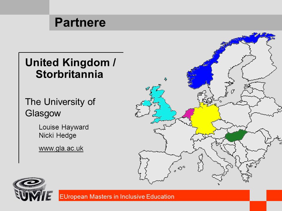 EUropean Masters in Inclusive Education Partnere United Kingdom / Storbritannia The University of Glasgow Louise Hayward Nicki Hedge www.gla.ac.uk