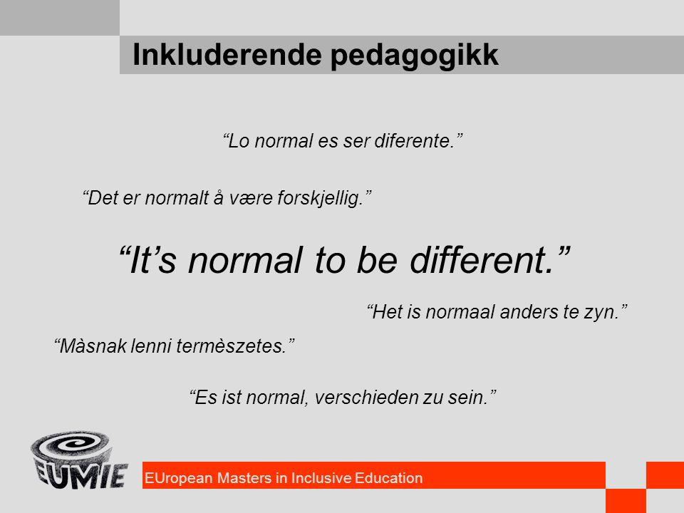 """EUropean Masters in Inclusive Education Inkluderende pedagogikk """"It's normal to be different."""" """"Det er normalt å være forskjellig."""" """"Lo normal es ser"""