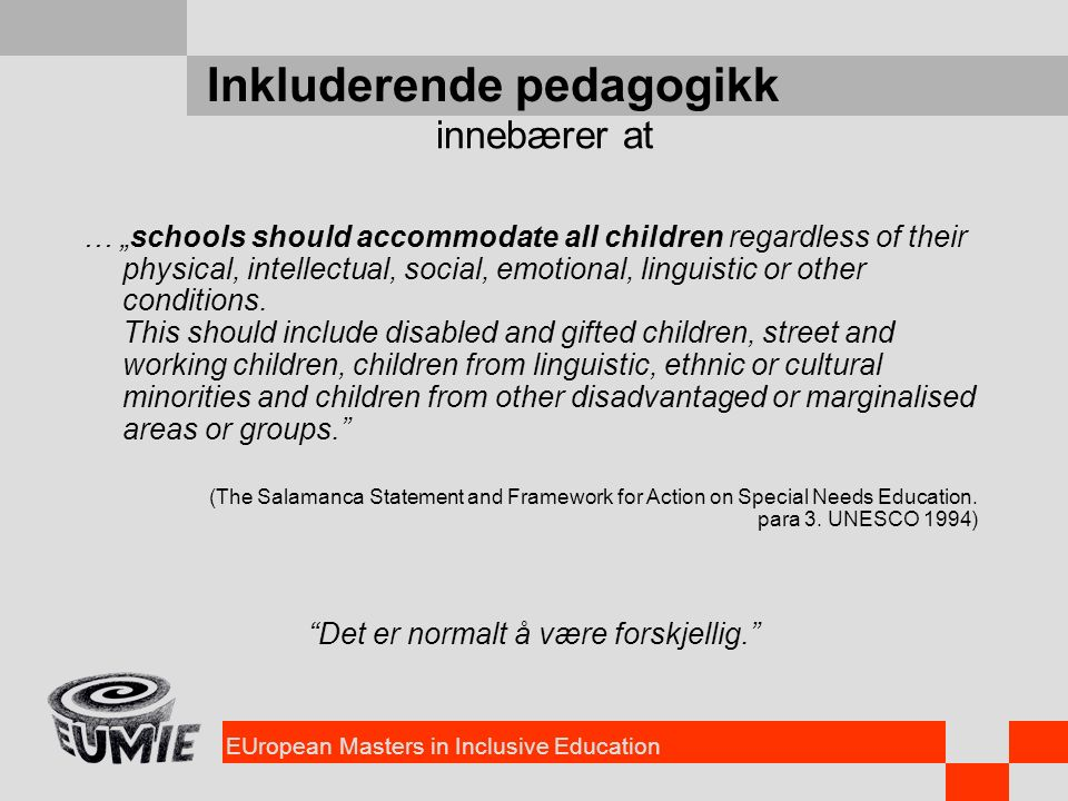 "EUropean Masters in Inclusive Education Inkluderende pedagogikk … ""schools should accommodate all children regardless of their physical, intellectual, social, emotional, linguistic or other conditions."