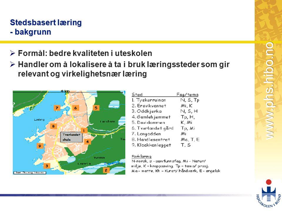 OMJ-98 Stedsbasert læring - bakgrunn  Formål: bedre kvaliteten i uteskolen  Handler om å lokalisere å ta i bruk læringssteder som gir relevant og virkelighetsnær læring