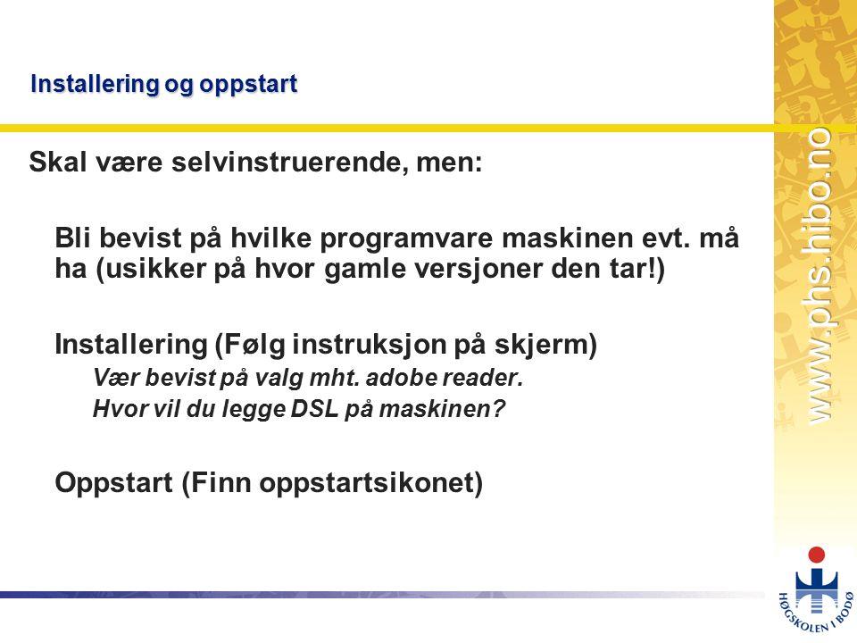 OMJ-98 Installering og oppstart Skal være selvinstruerende, men: Bli bevist på hvilke programvare maskinen evt.