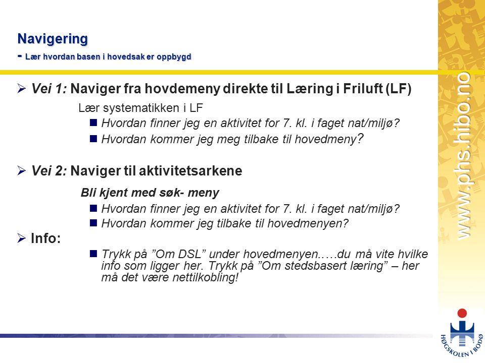 OMJ-98 Navigering - Lær hvordan basen i hovedsak er oppbygd  Vei 1: Naviger fra hovdemeny direkte til Læring i Friluft (LF) Lær systematikken i LF nHvordan finner jeg en aktivitet for 7.