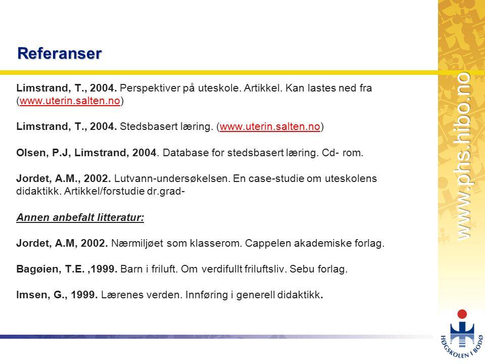 OMJ-98 Referanser Limstrand, T., 2004. Perspektiver på uteskole. Artikkel. Kan lastes ned fra (www.uterin.salten.no)www.uterin.salten.no Limstrand, T.