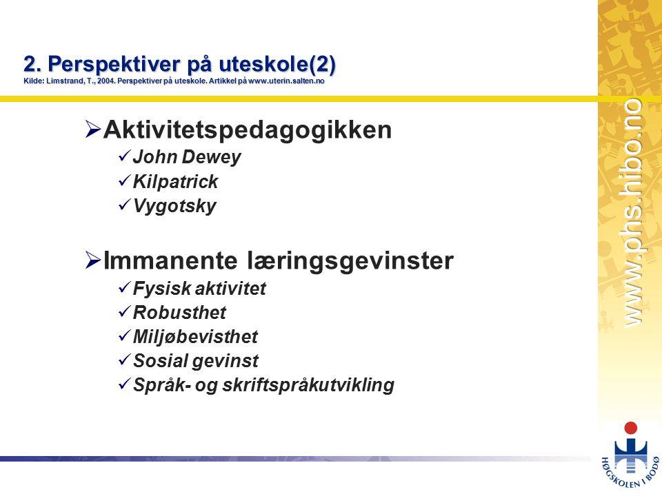 OMJ-98 2. Perspektiver på uteskole(2) Kilde: Limstrand, T., 2004. Perspektiver på uteskole. Artikkel på www.uterin.salten.no  Aktivitetspedagogikken