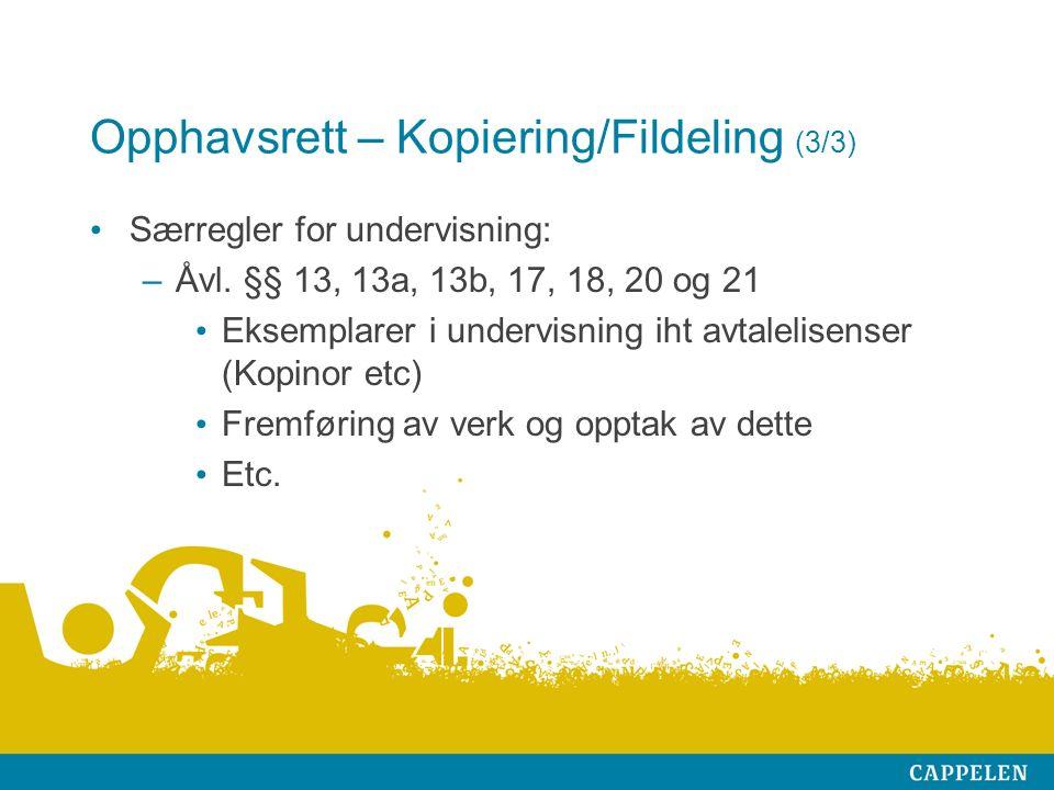 Opphavsrett – Kopiering/Fildeling (3/3) Særregler for undervisning: –Åvl.