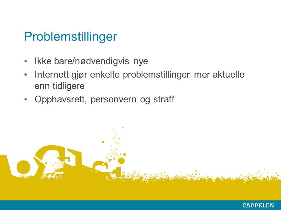 Problemstillinger Ikke bare/nødvendigvis nye Internett gjør enkelte problemstillinger mer aktuelle enn tidligere Opphavsrett, personvern og straff