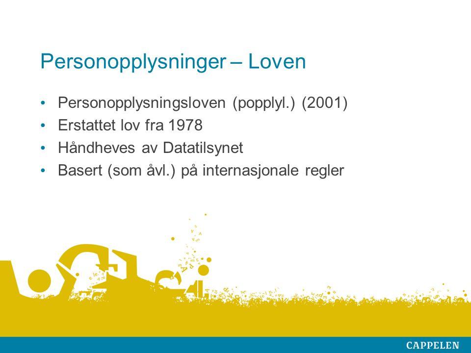Personopplysninger – Loven Personopplysningsloven (popplyl.) (2001) Erstattet lov fra 1978 Håndheves av Datatilsynet Basert (som åvl.) på internasjonale regler