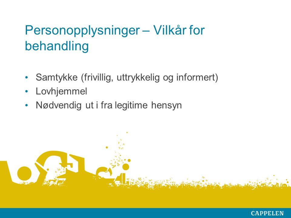 Personopplysninger – Vilkår for behandling Samtykke (frivillig, uttrykkelig og informert) Lovhjemmel Nødvendig ut i fra legitime hensyn