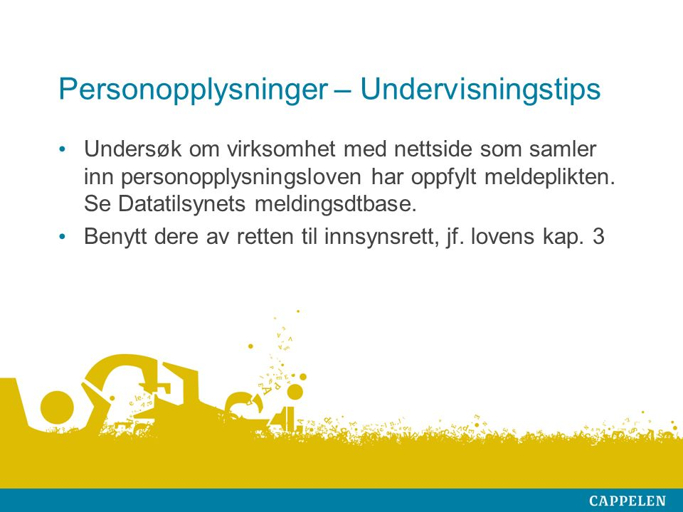 Personopplysninger – Undervisningstips Undersøk om virksomhet med nettside som samler inn personopplysningsloven har oppfylt meldeplikten.