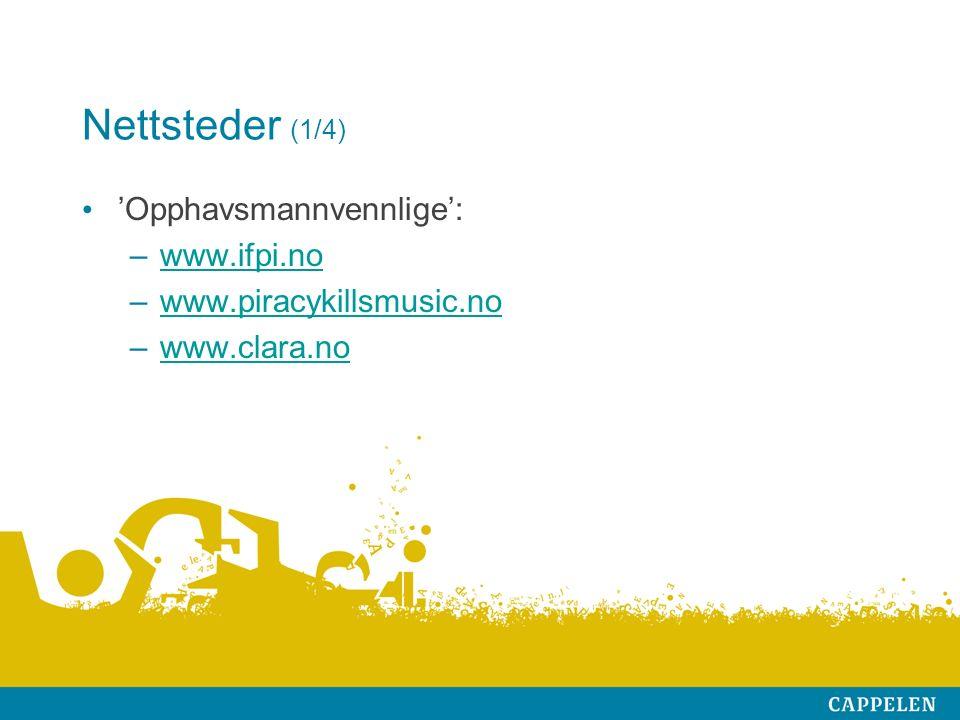 Nettsteder (1/4) 'Opphavsmannvennlige': –www.ifpi.nowww.ifpi.no –www.piracykillsmusic.nowww.piracykillsmusic.no –www.clara.nowww.clara.no