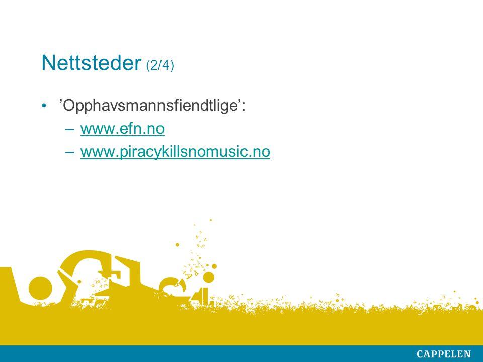 Nettsteder (2/4) 'Opphavsmannsfiendtlige': –www.efn.nowww.efn.no –www.piracykillsnomusic.nowww.piracykillsnomusic.no