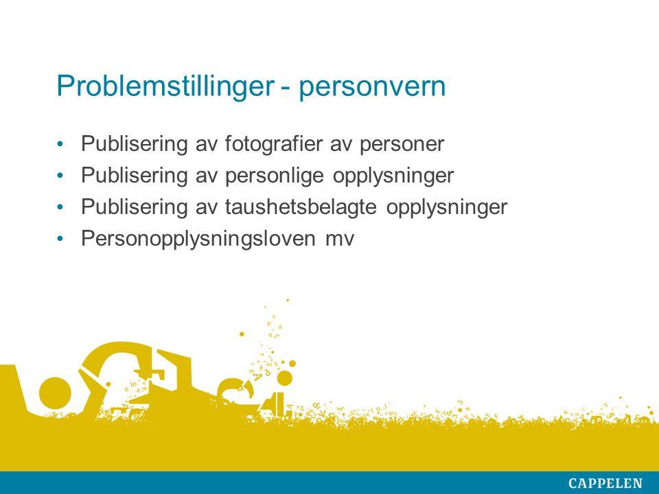 Problemstillinger - personvern Publisering av fotografier av personer Publisering av personlige opplysninger Publisering av taushetsbelagte opplysninger Personopplysningsloven mv