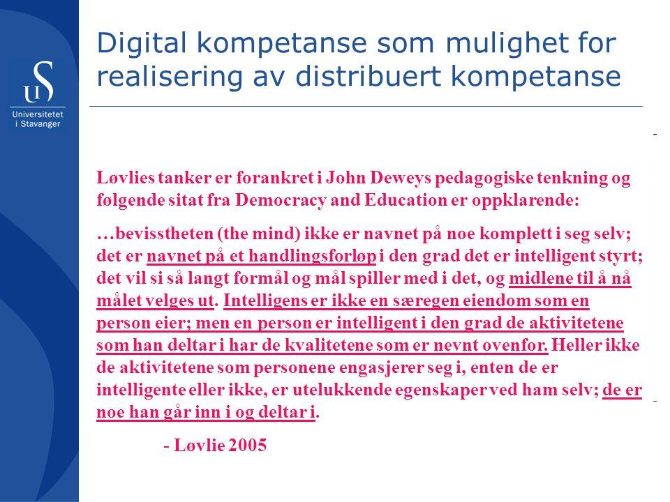 Digital kompetanse som mulighet for realisering av distribuert kompetanse I følge Lars Løvlie vil distribuert kompetanse utfordre det kunstige skillet mellom subjekt-objekt i pedagogikken.