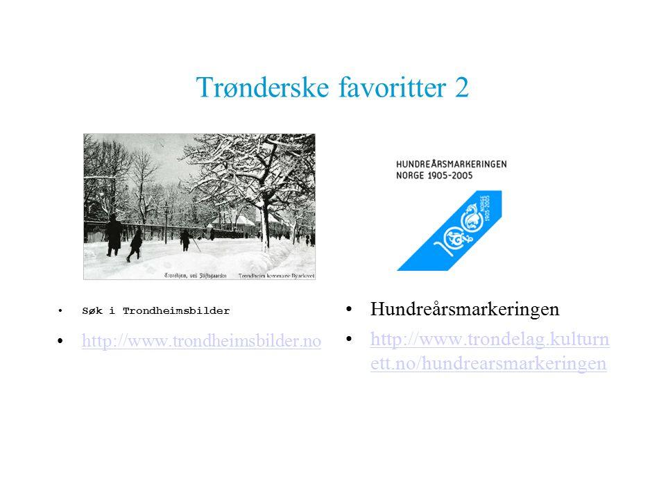 Trønderske favoritter 2 Søk i Trondheimsbilder http://www.trondheimsbilder.no Hundreårsmarkeringen http://www.trondelag.kulturn ett.no/hundrearsmarkeringenhttp://www.trondelag.kulturn ett.no/hundrearsmarkeringen