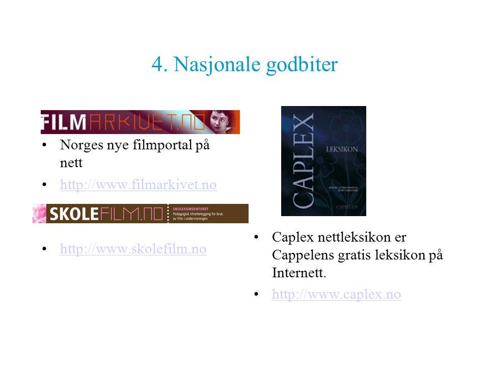 4. Nasjonale godbiter Norges nye filmportal på nett http://www.filmarkivet.no http://www.skolefilm.no Caplex nettleksikon er Cappelens gratis leksikon