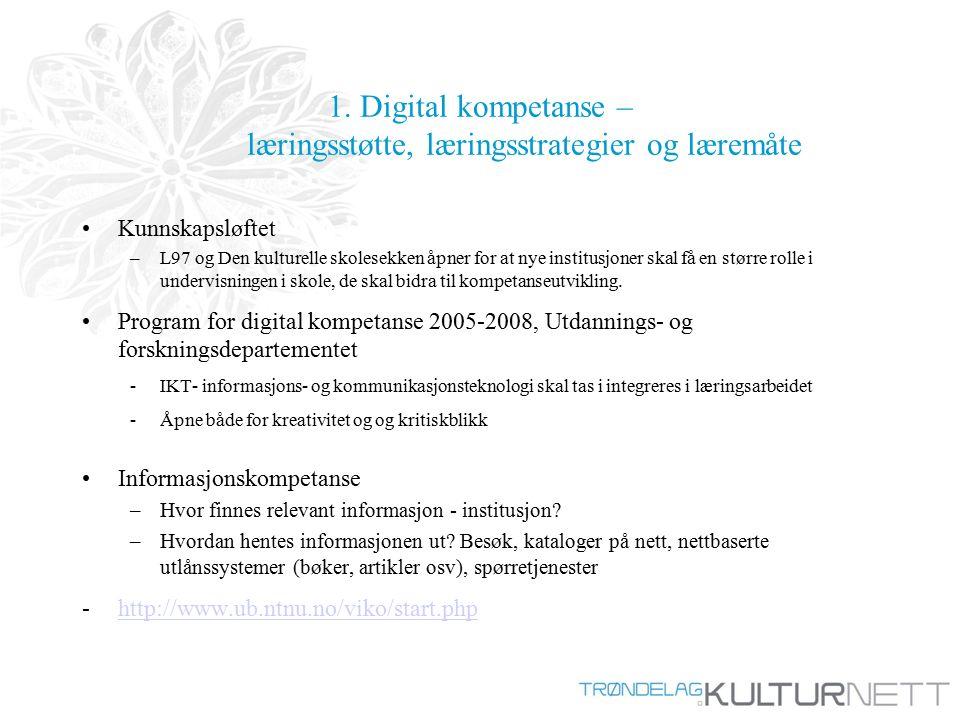 1. Digital kompetanse – læringsstøtte, læringsstrategier og læremåte Kunnskapsløftet –L97 og Den kulturelle skolesekken åpner for at nye institusjoner