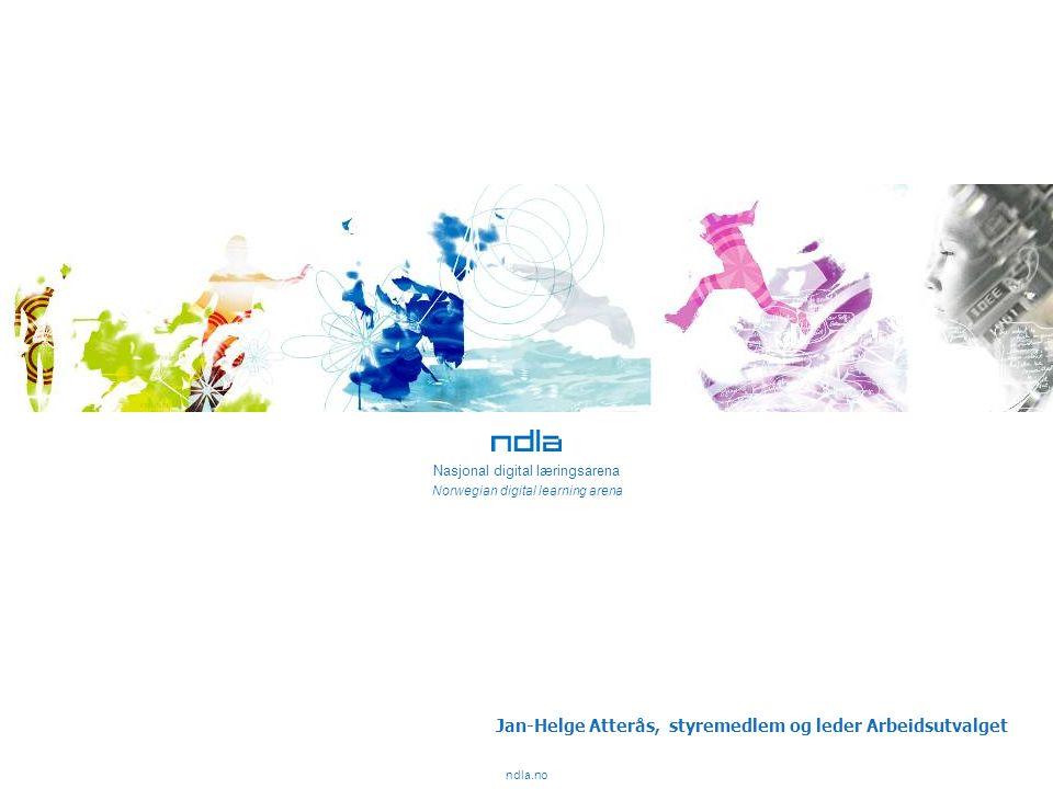 Nasjonal digital læringsarena Norwegian digital learning arena ndla.no Jan-Helge Atterås, styremedlem og leder Arbeidsutvalget