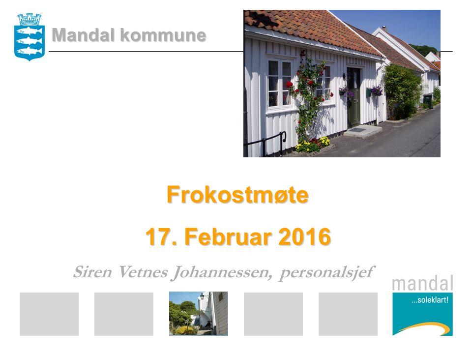 Frokostmøte 17. Februar 2016 Siren Vetnes Johannessen, personalsjef Mandal kommune