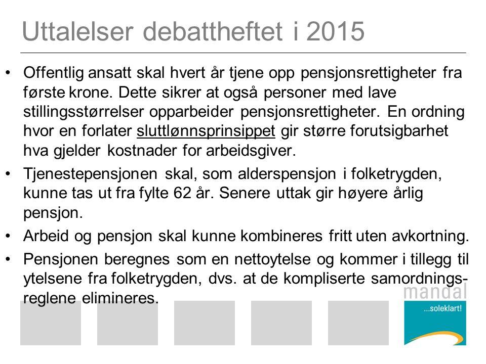 Uttalelser debattheftet i 2015 Offentlig ansatt skal hvert år tjene opp pensjonsrettigheter fra første krone.