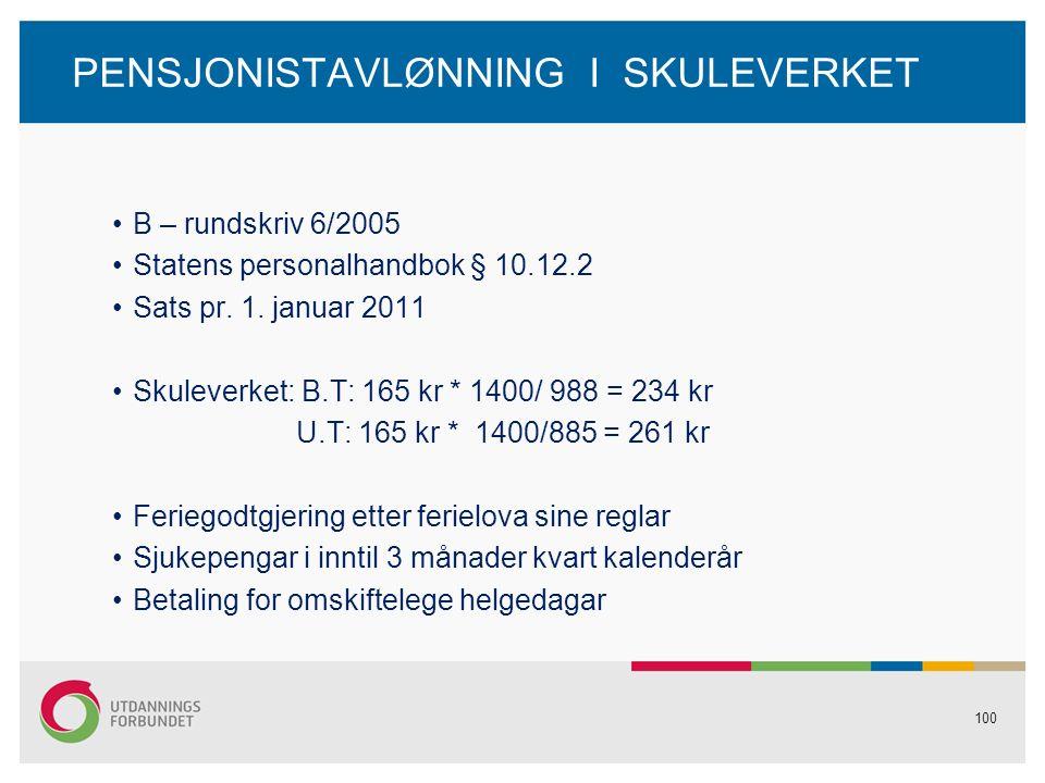 100 PENSJONISTAVLØNNING I SKULEVERKET B – rundskriv 6/2005 Statens personalhandbok § 10.12.2 Sats pr.