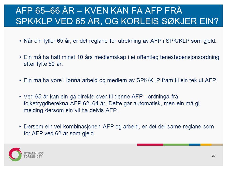 46 AFP 65–66 ÅR – KVEN KAN FÅ AFP FRÅ SPK/KLP VED 65 ÅR, OG KORLEIS SØKJER EIN.